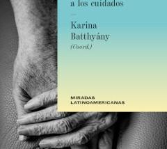 Miradas latinoamericanas a los cuidados