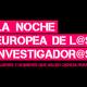La Noche Europea de los Investigadores 2016.